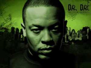 Dr. Dre (who I don't believe is a real doctor. At least I wouldn't let him examine me.